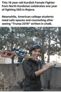 """(GC): This 19 year-old Kurdish Female Fighter  from North Kurdistan celebrates one year  of fighting ISIS in Rojava.  Meanwhile, American college students  need safe spaces and counseling after  seeing """"Trump 2016"""" written in chalk. (GC)"""