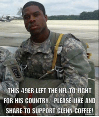 Memes, Nfl, and True: THIS 49ER LEFT THE NFL TOFIGHT  FOR HIS COUNTRY PLEASE LIKE AND  SHARE TO SUPPORT GLENN COFFEE! People like this are true americans.