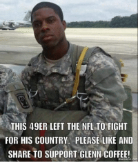 Memes, 49er, and 🤖: THIS 49ER LEFT THE NFLTO FIGHT  FOR HIS COUNTRY. PLEASE LIKE AND  SHARE TO SUPPORT GLENN COFFEE!  mematic net Dean James III%