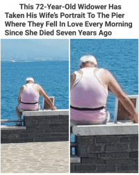 Love, Taken, and Old: This 72-Year-Old Widower Has  Taken His Wife's Portrait To The Pier  Where They Fell In Love Every Morning  Since She Died Seven Years Ago This must be love !!