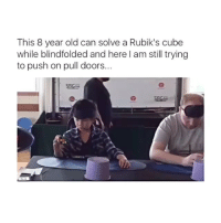 HOW → Follow me @okdayum for more amazing posts! ❤️: This 8 year old can solve a Rubik's cube  while blindfolded and here I am still trying  to push on pull doors.. HOW → Follow me @okdayum for more amazing posts! ❤️