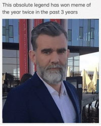 Meme, True, and Legend: This absolute legend has won meme of  the year twice in the past 3 years Its true, 2016 and 2018