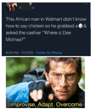 """The dankest memes from dankmemes: This African man in Walmart didn't know  &  how to say chicken so he grabbed a  asked the cashier """"Where iz Dee  Mothaa?""""  6:00 PM - 11/12/19 · Twitter for iPhone  Improvise. Adapt. Overcome The dankest memes from dankmemes"""