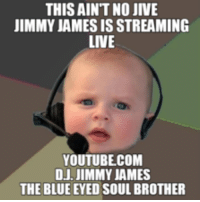 youtube.com, youtube.com, and Youtuber: THIS AINT NO JIVE  JIMMY JAMES ISSTREAMING  LIVE  YOUTUBE COM  DJ JIMMY AMES  THE BLUE EYED SOUL BROTHER