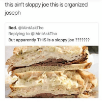 Apparently, Ass, and Trendy: this ain't sloppy joe this is organized  joseph  Red. @lAintAskTho  Replying to @lAintAskTho  But apparently THIS is a sloppy joe ??????? This privileged ass meal 💅🏾