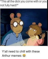 """Arthur Memes: """"This all the dick you come with or you  not fully hard?""""  0  Y'all need to chill with these  Arthur memes"""