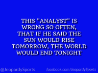 """Facebook, Skip Bayless, and Sports: THIS """"ANALYST"""" IS  WRONG SO OFTEN,  THAT IF HE SAID THE  SUN WOULD RISE  TOMORROW, THE WORLD  WOULD END TONIGHT  @JeopardySports facebook.com/JeopardySports """"Who is: Skip Bayless?"""" #JeopardySports #FS1 https://t.co/aDHBruMwiu"""