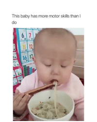 why does a baby have more talent than me: This baby has more motor skills than l  do  16  ro why does a baby have more talent than me