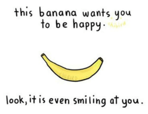 Sending Positive vibes your way 🖤: this banana wants you  to be happy  look,it is even smiling at you Sending Positive vibes your way 🖤