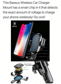 Take my money!!: This Baseus Wireless Car Charger  Mount has a smart chip in it that detects  the exact amount of voltage to charge  your phone wirelessly! So cool!  Baseus  t27  Safe and intelligent  o charge quickly Take my money!!
