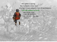 Tfw, Home, and The Castle: this battle is boring  the trumpeter is too loud  why don't these peasants have three weapons  >tfw left halberd at home  this helmet is hot  i can't see anything  i wish i was back at the castle  my feet hurt