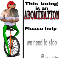 "Reddit, Help, and Haha: This being  is an  ABOMINATION  Please help  we need to stom  nut haha <p>[<a href=""https://www.reddit.com/r/surrealmemes/comments/7oyn30/nutt/"">Src</a>]</p>"