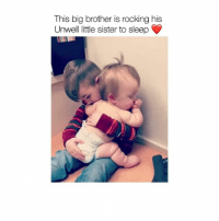 This is the cutest thing you'll see all day 💕 Tag someone to share the love By @ddanidavis: This big brother is rocking his  Unwell little sister to sleep This is the cutest thing you'll see all day 💕 Tag someone to share the love By @ddanidavis