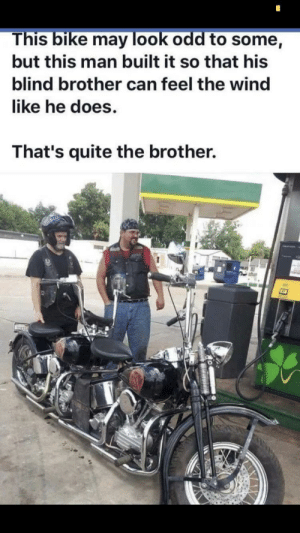 Family, Quite, and Bike: This bike may look odd to some,  but this man built it so that his  blind brother can feel the wind  like he does.  That's quite the brother. Family is the most important thing