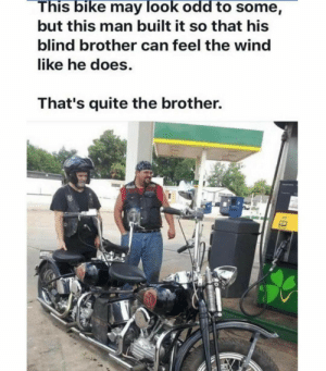 Brothers for life!!: This bike may look odd to some,  but this man built it so that his  blind brother can feel the wind  like he does.  That's quite the brother. Brothers for life!!