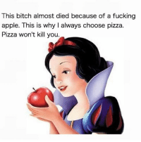 Sound logic ¯\_(ツ)_-¯ Repost from @menotgivingafuck ❤️: This bitch almost died because of a fucking  apple. This is why I always choose pizza  Pizza won't kill you. Sound logic ¯\_(ツ)_-¯ Repost from @menotgivingafuck ❤️