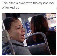 Roots, Poa, and Rooting: This bitch's eyebrows the square root  of fucked up  poa 😳😩😂