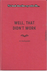At least you tried...: This book describes my entire life...  WELL, THAT  DIDN'T WORK  Autobiography At least you tried...