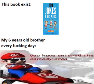 These jokes are lame: This book exist:  100  JOKES  FOR KIDS  TANYA TURNER  FUNNY JOKE B0OK FOR CIDS  My 6 years old brother  every fucking day:  you have entered The  Comedy area These jokes are lame
