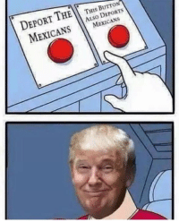Mexican Meme: THIS BUTTON  DEPORT  THE  MEXICANS  To  MEXICANS