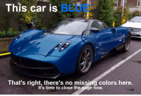 Reddit, Blue, and Time: This car is B  BLUE  That's right, therto sinse hissie io colors here  It's time to close the page now [Src]