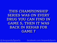 "Facebook, Sports, and facebook.com: THIS CHAMPIONSHIP  SERIES WAS ON EVERY  DRUG YOU CAN FIND IN  GAME 5, THEN IT WAS  BACK IN REHAB FOR  GAME 7  @JeopardySports facebook.com/JeopardySports ""What is: the #WorldSeries?"" #JeopardySports #WorldSeriesGame7 https://t.co/SCDkIM7Du3"