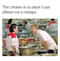Check out my mixtape fam.: This chicken is so black it just  offered me a mixtape Check out my mixtape fam.