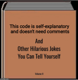 when you forget everything after a break: This code is self-explanatory  and doesn't need comments  And  Other Hilarious Jokes  You Can Tell Yourself  Volume II  imgflip.com when you forget everything after a break