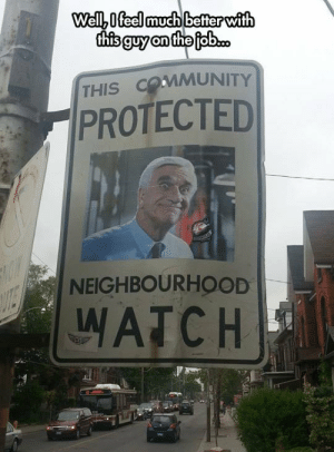 srsfunny:Best Neighborhood Watch In Town: THIS COMMUNITY  PROTECTED  NEIGHBOURHOOD  WATCH srsfunny:Best Neighborhood Watch In Town