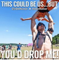 THIS COULD BE US. BUT  @edm Humor  fedmHumor  ME- But not all of us are @edmfit 💪😂 Tag a rave mate who'd drop yo ass 😜 edmHumor edmfit ravecouple