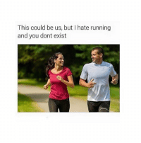I'm hungry: This could be us, but I hate running  and you dont exist I'm hungry