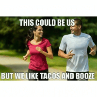 THIS COULD BE US  BUT WE LIKE TACOS AND BOOZE Pretty much us @jewhead