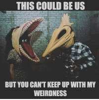 This could be us, but... #horror #Beetlejuice #weird: THIS COULD BE US  BUT YOU CAN'T KEEP UP WITH MY  WEIRDNESS This could be us, but... #horror #Beetlejuice #weird