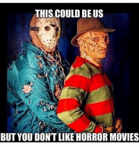 Kittykat: THIS COULD BE US  BUT YOU DON'T LIKE HORROR MOVIES Kittykat