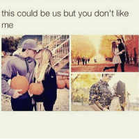 25 Best This Could Be Us But Memes Accepting Memes Existance