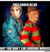 Funny memes all day before the circus we call an election tomorrow!: THIS COULD BE US  BUT YOUDONTLIKE HORROR MOVIES  memes CONTI Funny memes all day before the circus we call an election tomorrow!