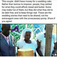 https://t.co/9HXlNgmypz: This couple didn't have money for a wedding cake.  Rather than borrow to impress people, they settled  for what they could afford, bread and butter. Some  may make fun of them, but they did what they did to  be debt free, and to keep things real. These are the  wedding stories that need to be shared, not the  extravagant ones with the unnecessary pomp. Share if  you agree! https://t.co/9HXlNgmypz