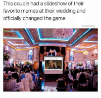 Memes, The Game, and Game: This couple had a slideshow of their  favorite memes at their wedding and  officially changed the game  drgrayfang  wihen someane tevns you they are outside @drgrayfang is an absolute must follow!