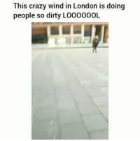 Crazy, Funny, and Dirty: This crazy wind in London is doing  people so dirty LOOOOOOL Netherlands* .... damnnnn