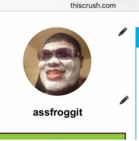 ask me shit,, link in bio: this crush com  assfroggit ask me shit,, link in bio