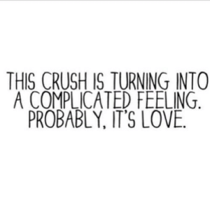https://iglovequotes.net/: THIS CRUSH IS TURNING INTO  A COMPLICATED FEELING  PROBABLY, IT'S LOVE. https://iglovequotes.net/