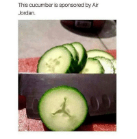 Air Jordan, Memes, and When You See It: This cucumber is sponsored by Air  Jordan. Like when you see it lol
