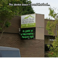 Memes, 🤖, and Sound: This dentist doesn't sound that bad  Queen Anne  HILLTOP DENTAL  CALL: EETH  As gentle as  Sa Mary Weather  Paoquiao fight  206 28 That sounds very reassuring :)