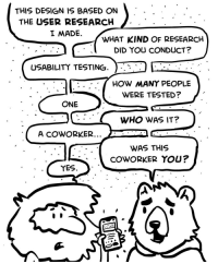 Design, How, and Yes: THIS DESIGN IS BASED ON  THE USER RESEARCH  I MADE.  WHAT KIND OF RESEARCH  DID YOU CONDUCT?  USABILITY TESTING.  :-·  HOW MANY PEOPLE  WERE TESTED?  ONE  WHO WAS IT?  WAS THIS  COWORKER YOU?  YES. User Research by designers