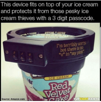 "Amazon, Memes, and amazon.com: This device fits on top of your ice cream  and protects it from those pesky ice  cream thieves with a 3 digit passcode.  I'm terribly  but there is  ""U"" in my pint  ICE CREAM  Velve  YUPTEAT EXISTS  Source: Amazon.com"