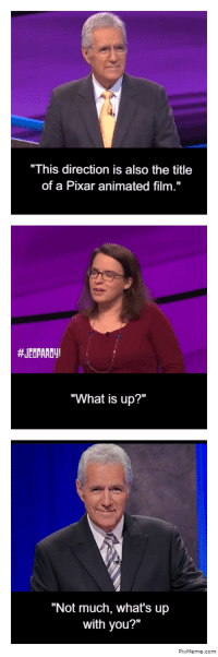 """Dank, Jeopardy, and Meme: """"This direction is also the title  of a Pixar animated film.""""  #JEOPARDy!  """"What is up?""""  """"Not much, what's up  with you?""""  PixMeme.com <p>Tricky Trebek via /r/dank_meme <a href=""""https://ift.tt/2qibQJd"""">https://ift.tt/2qibQJd</a></p>"""