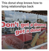 "<p>Wholesome business strategy (IG @ship) via /r/wholesomememes <a href=""https://ift.tt/2xzYD5d"">https://ift.tt/2xzYD5d</a></p>: This donut shop knows how to  bring relationships back  on't get a divorce <p>Wholesome business strategy (IG @ship) via /r/wholesomememes <a href=""https://ift.tt/2xzYD5d"">https://ift.tt/2xzYD5d</a></p>"