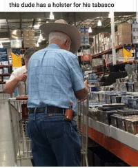 Dude, Memes, and Heroes: this dude has a holster for his tabasco Not all heroes where capes