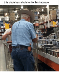 Dude, Heat, and Tabasco: this dude has a holster for his tabasco Packing heat