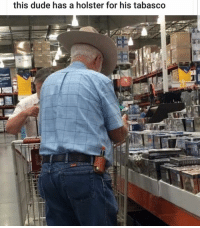 Dude, Memes, and Adorable: this dude has a holster for his tabasco This is too adorable 😂😂